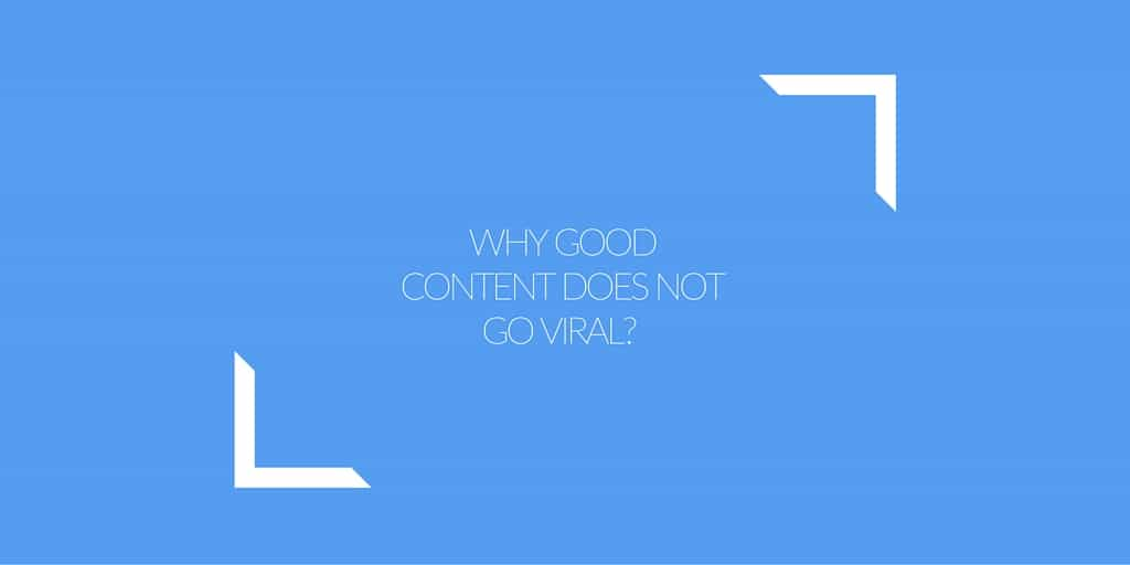 Why Good Content Does Not Go Viral caption