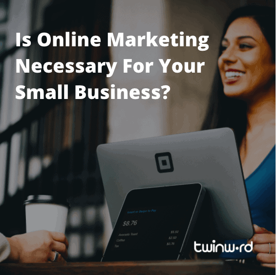 Online marketing is essential even if your business is small