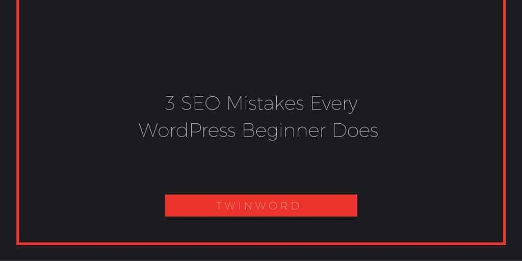 3 SEO Mistakes Every WordPress Beginner Does caption