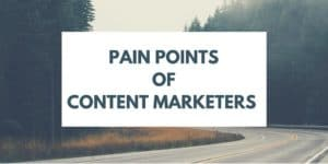 Pain Points Of Content Marketers caption