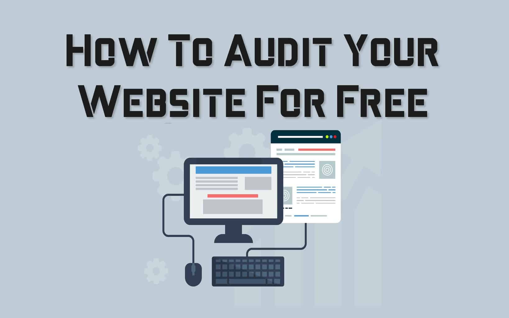 how to audit your website for free heading, with an illustration of a computer and a website.