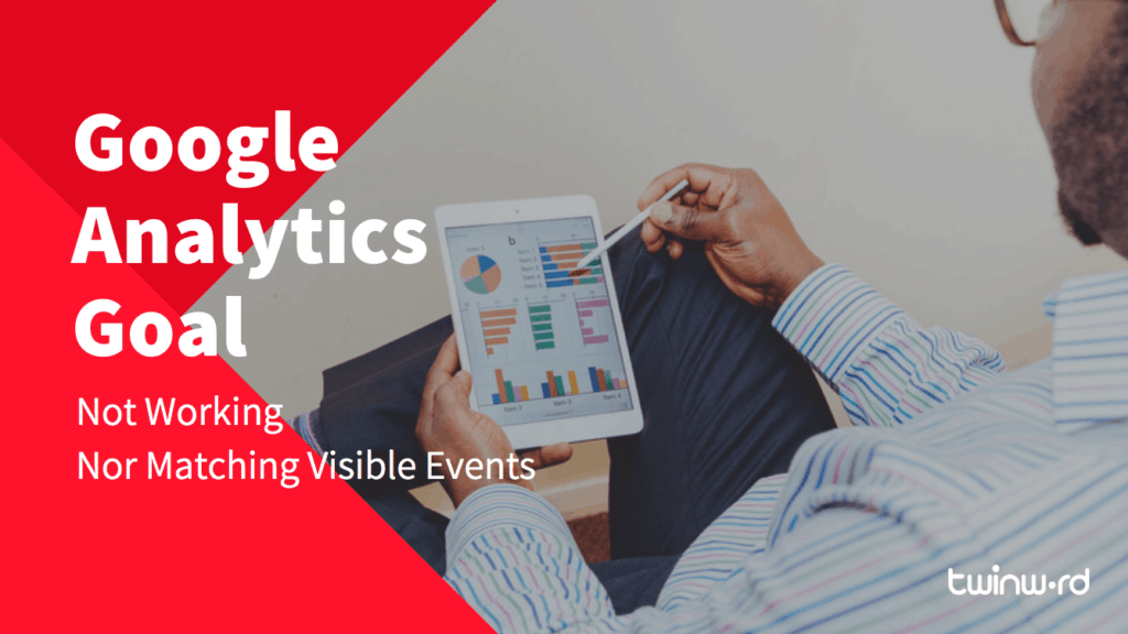 Google Analytics Goal Not Working Nor Matching Visible Events