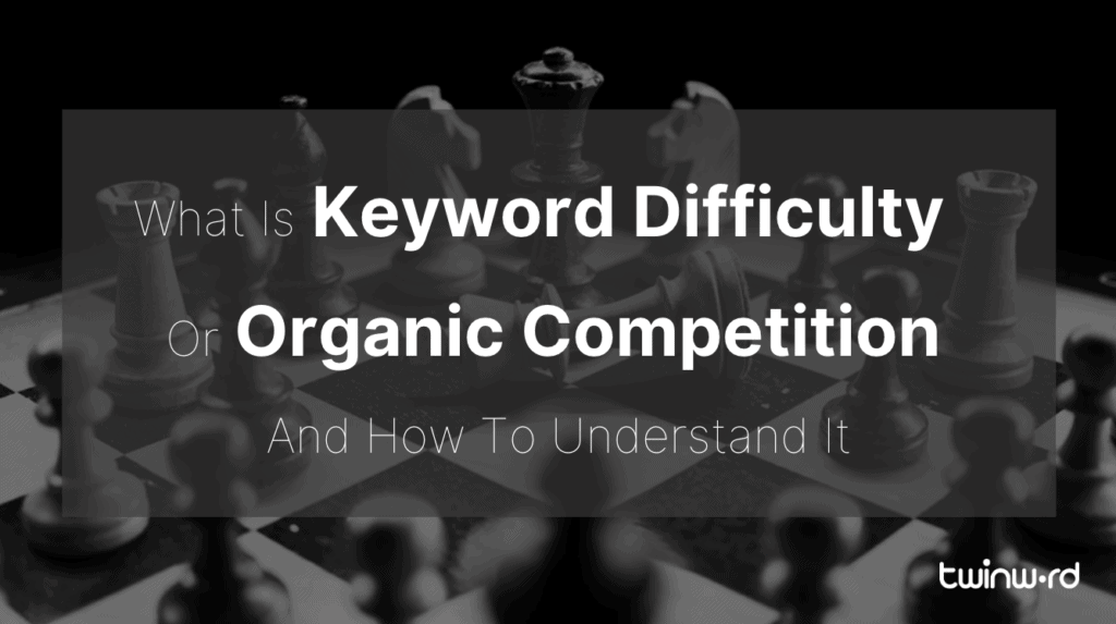 What is keyword difficulty or organic competition