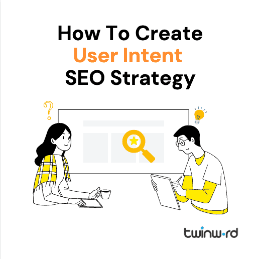 the best way to create user intent seo strategy