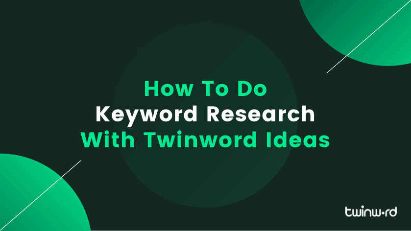 How to do keyword research with Twinword Ideas