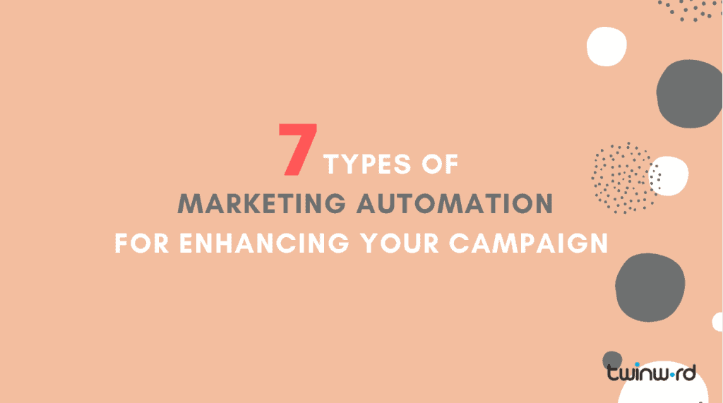 7 Types of Marketing Automation for Enhancing Your Campaign