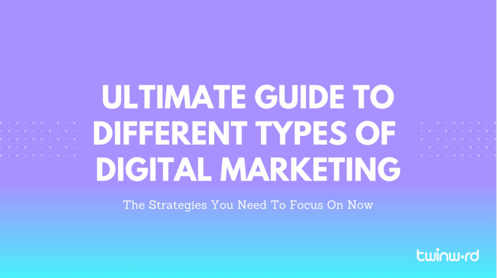 Ultimate guide to different types of digital marketing