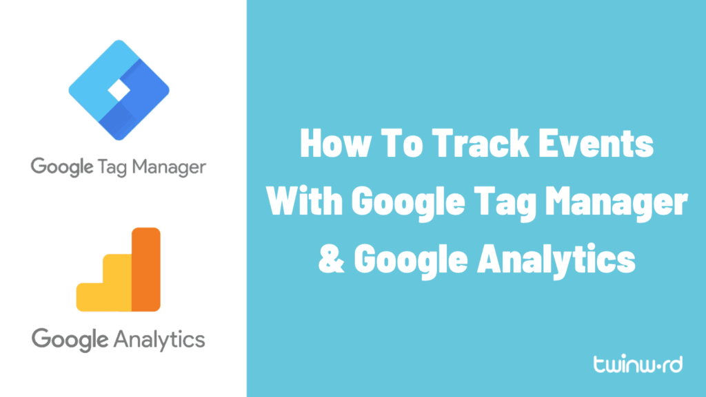 How to track events with Google Tag Manager and Google Analytics